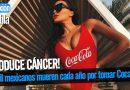 24 mil mexicanos mueren cada año por tomar Coca Cola, produce cáncer
