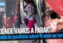 En Puebla las prostitutas cobran 10 pesos por servicios